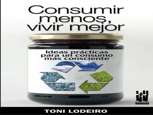 Libro 'Consumir menos, vivir mejor' de Toni Lodeiro